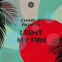 Light My Fire — Charlie Parker