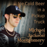Ice Cold Beer in a Pickup Truck — Michael Jackson Montgomery
