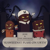 Sweetest Plase On Urth — Jesse and the Jakeman
