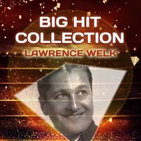 Big Hit Collection — Lawrence Welk, Lawrence Welk & Buddy Merrill