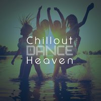 Chillout Dance Heaven — Chillout Dance Music