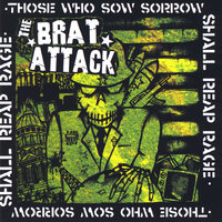 Those Who Sow Sorrow Shall Reap Rage — The Brat Attack