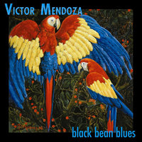 Black Bean Blues — Víctor Mendoza