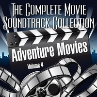 Vol. 4 : Adventure Movies — The Complete Movie Soundtrack Collection