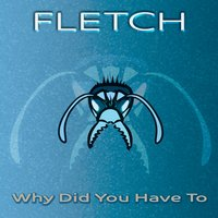 Why Did You Have To — Fletch