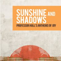 Sunshine and Shadows — Professor Hull's Anthems Of Joy