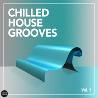 Chilled House Grooves, Vol. 1 — сборник
