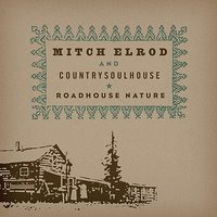Roadhouse Nature — Mitch Elrod & CountrySoulHouse