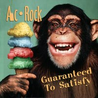 Guaranteed To Satisfy — Ac Rock