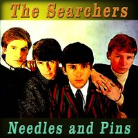 Needles and Pins — The Searchers