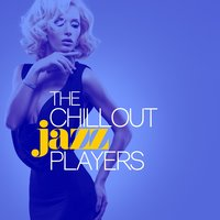 The Chillout Jazz Players — The Chillout Players