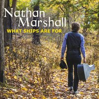 What Ships Are For — Nathan Marshall