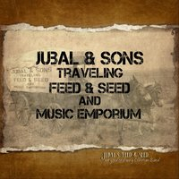 Jubal & Sons Traveling Feed & Seed and Music Emporium — Jubal's Feed & Seed