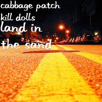 Land in the Sand — Cabbage Patch Kill Dolls