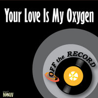 Your Love Is My Oxygen - single — Off The Record