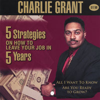 Five (5) Strategies On How To Leave Your Job In Five (5) Years — Charlie Grant