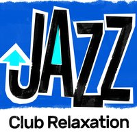 Jazz Club Relaxation — Instrumental Relaxing Jazz Club