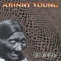 Shed Your Skin — Johnny Young