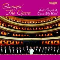 Swingin' The Opera — Antti Sarpila and Opera Big Band, Opera Big Band and Sarpila, Antti (conductor & soloist)
