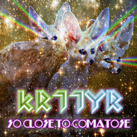 So Close To Comatose — Krttyr