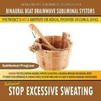 Stop Excessive Sweating — Binaural Beat Brainwave Subliminal Systems
