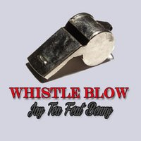 Whistle Blow — Benny, Jay Tea