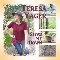 Slow Me Down — Teresa Yager