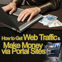 How to Get Web Traffic and Make Money via Portal Sites — Online Business Guide