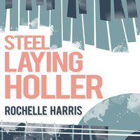 Steel Laying Holler — Rochelle Harris