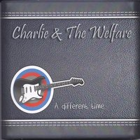 A Different Time — Charlie & the Welfare