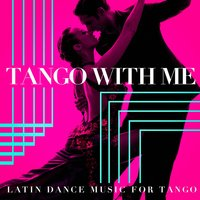 Tango with me - Latin Dance Music for Tango — Tango Argentino, Tango Chillout, Musica Latina