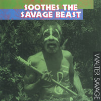 Soothes the Savage Beast — Walter Savage