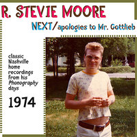 Next / Apologies to Mr. Gottlieb (Classic Nashville Recordings from His Phonography Days) — R. Stevie Moore