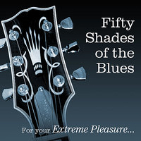 Fifty Shades Of The Blues...... For Your Extreme Pleasure — сборник