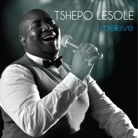 I Believe — Tshepo Lesole