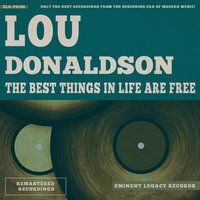 The Best Things In Life Are Free — Lou Donaldson