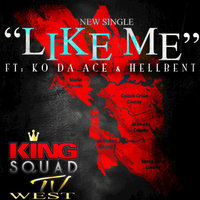 Like Me — Hellbent, King SquadTv West, King SquadTv West feat. Ko Da Ace, HellBent