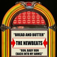 Bread And Butter / Run, Baby, Run (Back Into My Arms) — The Newbeats