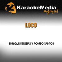 Loco [In the Style of Enrique Iglesias & Romeo Santos] — Karaokemedia
