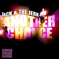Another Chance — Jack, The Jerk