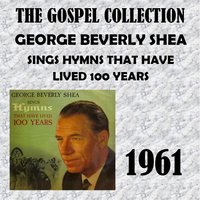 Sings Hymns That Have Lived 100 Years — George Beverly Shea