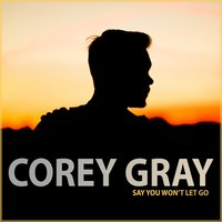 Say You Won't Let Go — Corey Gray