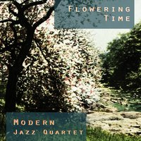 Flowering Time — The Modern Jazz Quartet