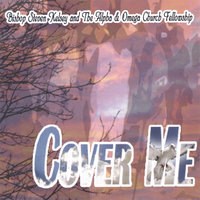 Cover Me — Bishop Steven Kelsey And The Alpha & Omega Church Fellowship