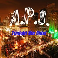 Tonight We Ride — A.P.S