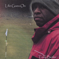 Life Goes On — Tony Butler