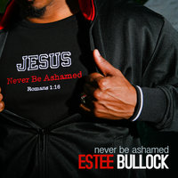 Never Be Ashamed — Estee Bullock