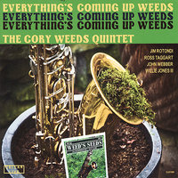 Everything's Coming Up Weeds — The Cory Weeds Quintet