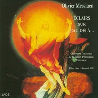 Olivier Messiaen - Illuminations of the Beyond — Orchestre National de la Radio Polonaise, Katowice & Antoni Wit