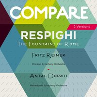 Respighi: Fountains of Rome & The Pines of Rome, Fritz Reiner vs. Antal Dorati — Отторино Респиги, Fritz Reiner, Antal Dorati
